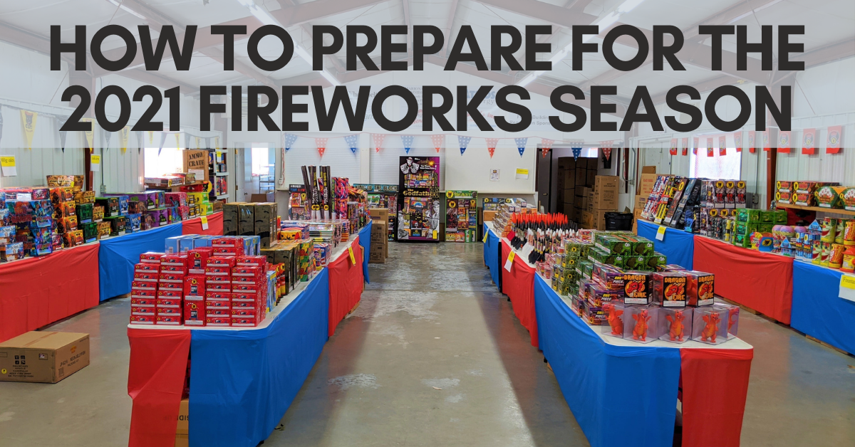 How to Prepare for the 2021 Fireworks Season