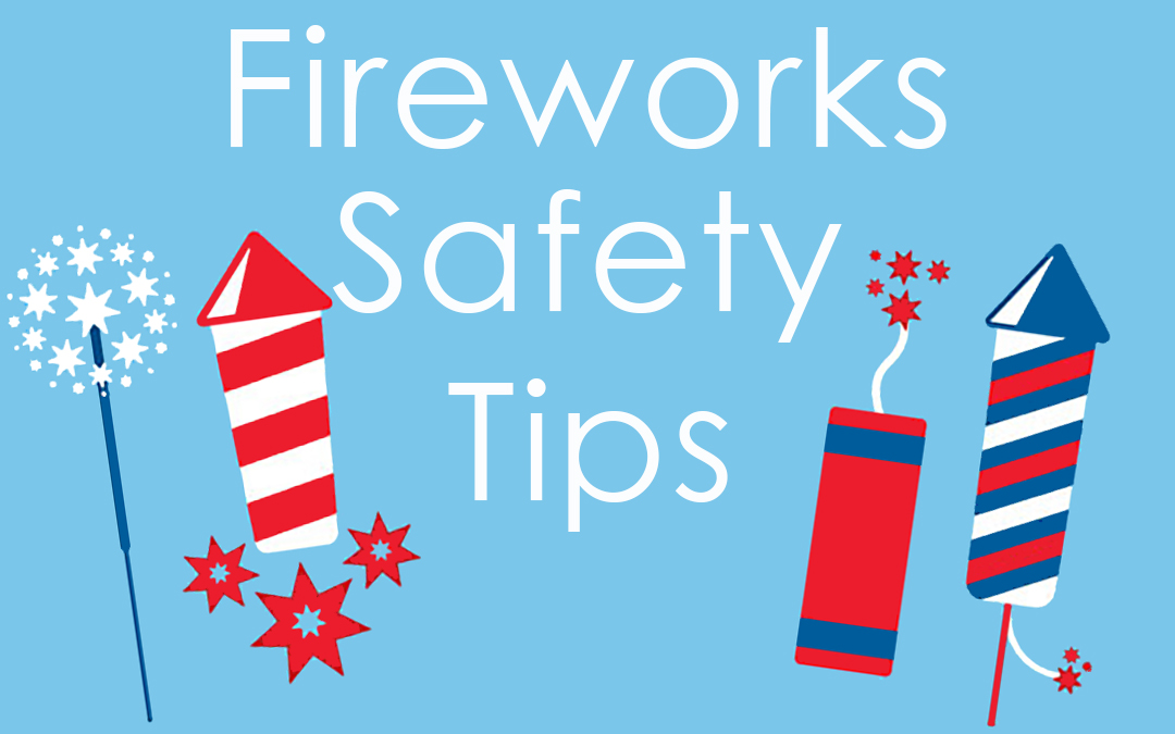 Celebrate Safely – Fireworks Safety Tips